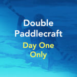 Double Paddlecraft Entry (Day One Only)